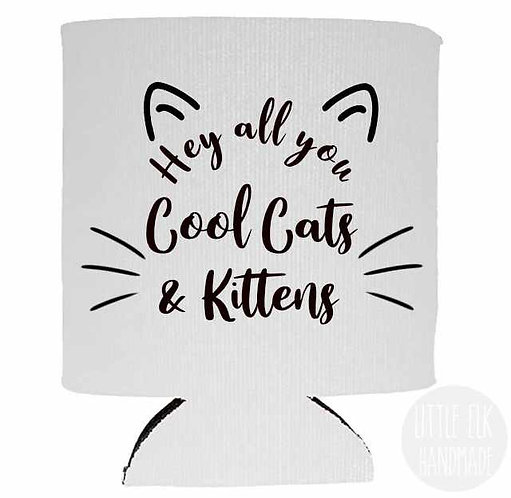 hey all you cool cats and kittens koozie