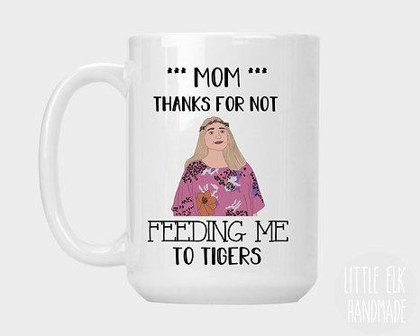 Mom Thanks For Not Feeding Me To Tigers Carole Baskin Coffee Mug