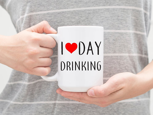 i love day drinking coffee mug