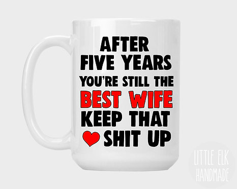 After CustomYears, You're Still The Best Wife Keep That Shit Up 15 oz Coffee Mug