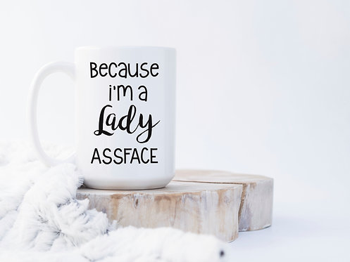Because I'm A Lady Assface 15 oz Coffee Mug