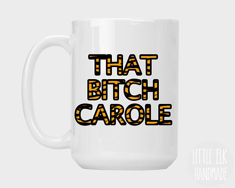 That B*tch Carole 15 oz Coffee Mug