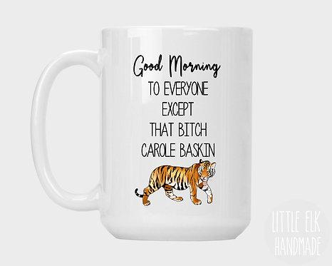 Good Morning To Everyone Except That B*tch Carole Baskin Mug