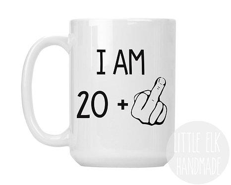 I am 20 plus middle finger mug
