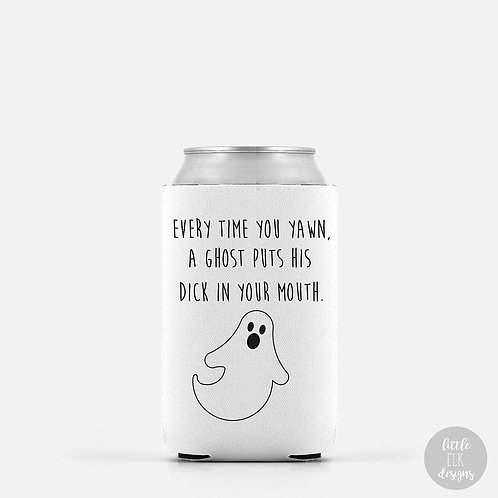 Every Time You Yawn A Ghost Puts His Dick In Your Mouth Beer Can Cooler