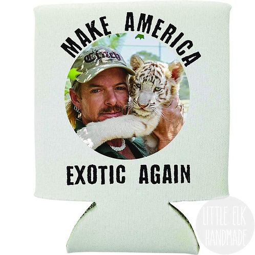 Make America Exotic Again Tiger King Joe Exotic Can Cooler