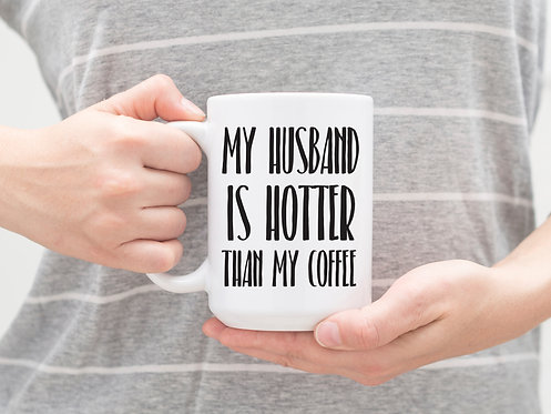 my husband is hotter than my coffee mug