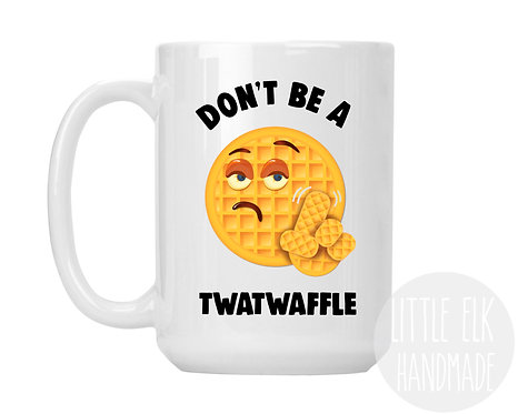 don't be a twat waffle