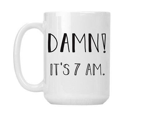 damn it's 7am mug