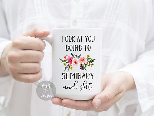 Look At You Going To Seminary And Shit 15 oz Coffee Mug