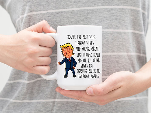 Donald Trump Gift For Wife - You're The Best Wife 15 oz Coffee Mug