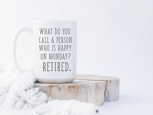 What Do You Call A Person Who Is Happy On Monday? Retired 15 oz Coffee Mug