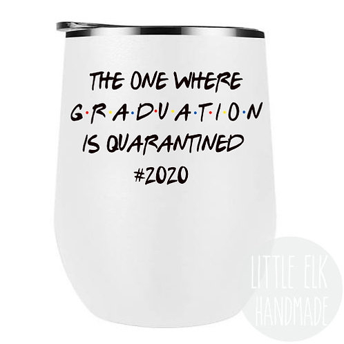 The One Where Graduation Is Quarantined #2020- 12 oz Wine Tumbler with Lid