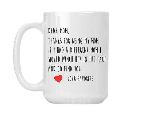 dear mom thanks for being my mom mug