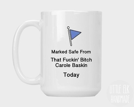 Marked Safe From That F*ckin' B*tch Carole Baskin Today Coffee Mug