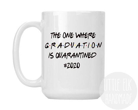 the one where graduation is quarantined 2020 coffee mug