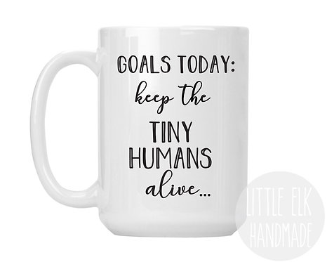 goals today keep the tiny humans alive