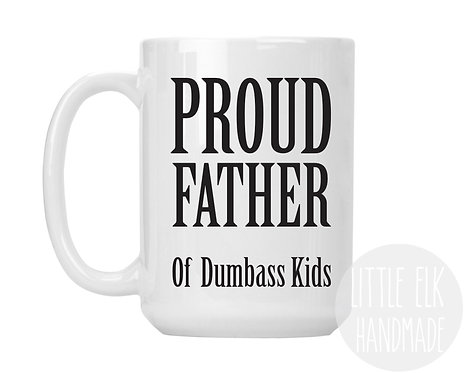 Proud Father Of Dumbass Kids 15 oz Coffee Mug