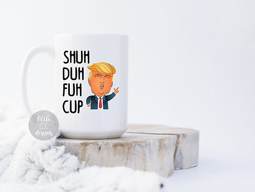 Shuh Duh Fuh Cup Donald Trump 15 oz Coffee Mug