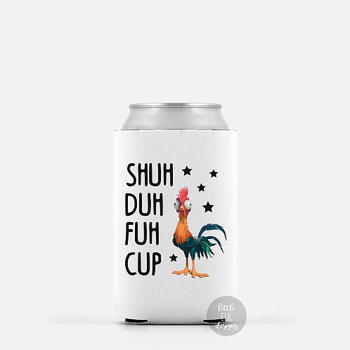Shuh Duh Fuh Cup Funny Chicken Rooster Beer Can Cooler