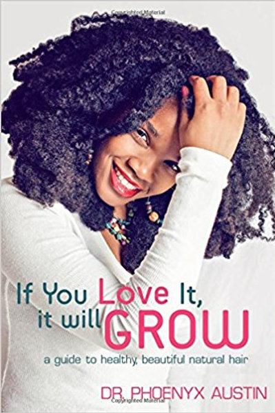 If You Love It, It Will Grow: A Guide to Healthy, Beautiful Natural Hair