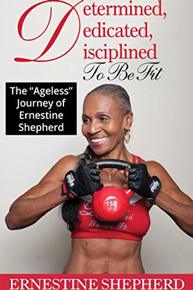 Determined, Dedicated, Disciplined To Be Fit : The Ageless Journey of Ernestine