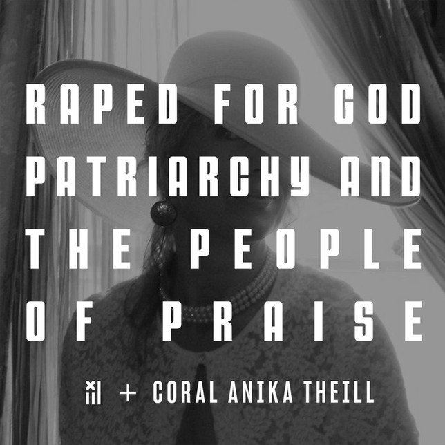 RAPED FOR GOD - PATRIARCHY & the PEOPLE OF PRAISE - Coral Anika Theill INTERVIEW
