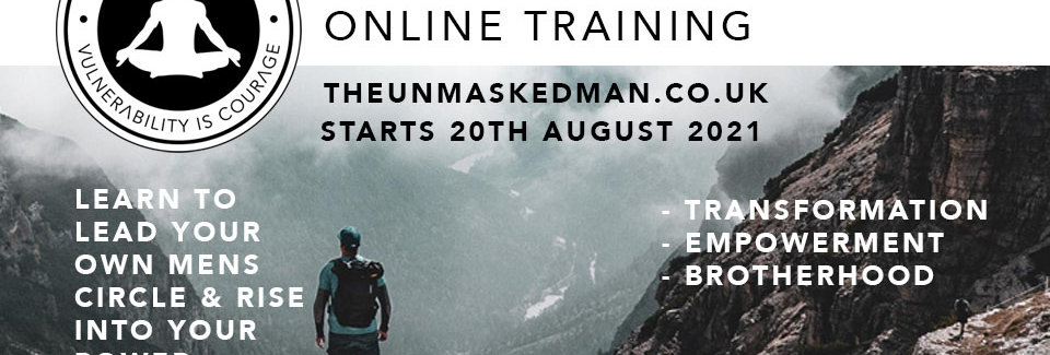 THE UNMASKED MAN - FACILITATION TRAINING. Journey of the Masculine. AUGUST 20th