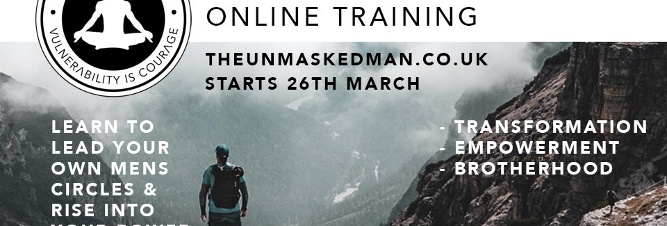 THE UNMASKED MAN - FACILITATION TRAINING. Journey of the Masculine