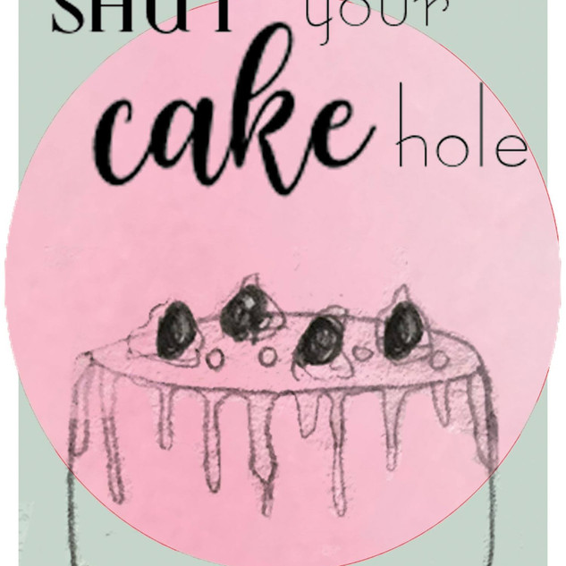 Shut Your Cake Hole