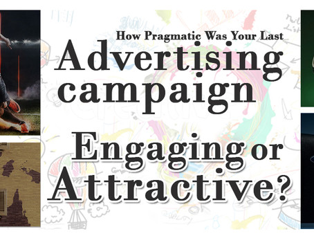 How Pragmatic Was Your Last Advertising Campaign? - Engaging or Attractive?