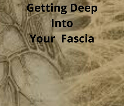 Getting Deep into your Fascia