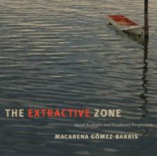 La zona extractiva: ecologías sociales, perspectivas decoloniales - Macarena Gómez-Barris (translation from English, forthcoming)