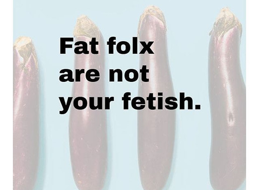 Fat Folx Are Not Your Fetish