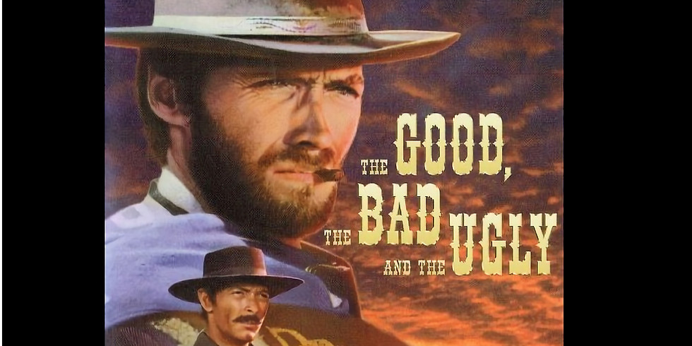 6:30 PM   THE GOOD, THE BAD AND THE UGLY