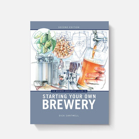 The Brewer's Association Guide to Starting Your Own Brewery (2nd Edition)