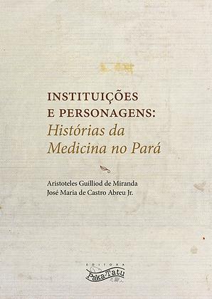 Instituições e personagens: Histórias da Medicina no Pará