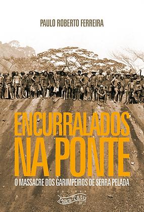 Encurralados na ponte: o massacre dos garimpeiros de Serra Pelada