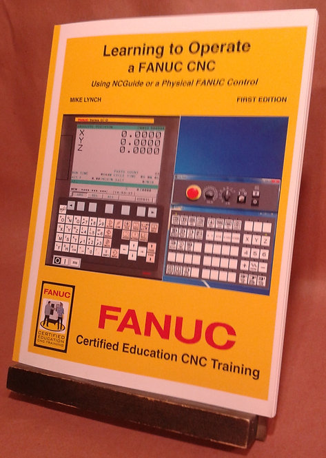 FANUC Certified: Learning to Operate a FANUC CNC Using NCGuide Book