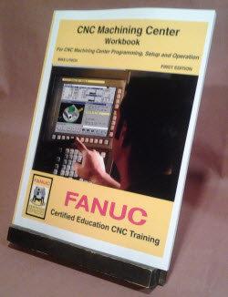 FANUC Certified: Machining Center Workbook