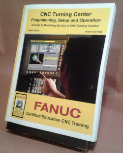 FANUC Certified: Turning Center Programming, Setup, and Operation Book