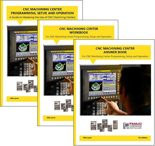 FANUC Certified: Machining Center Manual, Workbook, and Answer Book