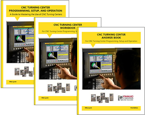 FANUC Certified: Turning Center Manual, Workbook, and Answer Book