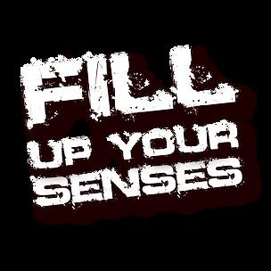 Fill up your senses
