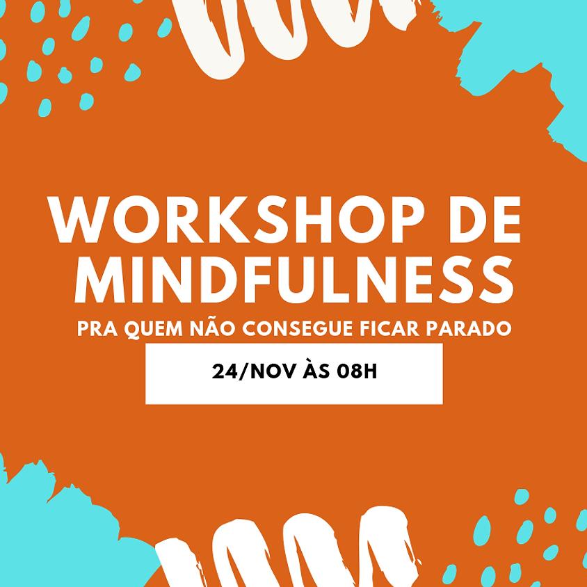 Workshop de Mindfulness Para Quem Não Consegue Ficar Parado!