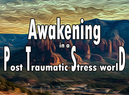 Awakening in a Post Traumatic Stress worlD - Interesting Articles for Interested People