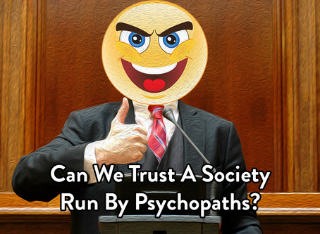 Can We Trust A Society Run By Psychopaths? - Interesting Articles for Interested People