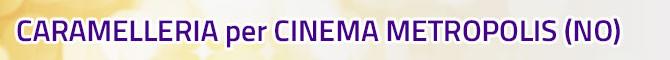 CARAMELLERIA per CINEMA METROPILIS di CASTELLETTO TICINO (NO)