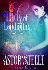Lady of Londinium (Dead Sun Bk 1)