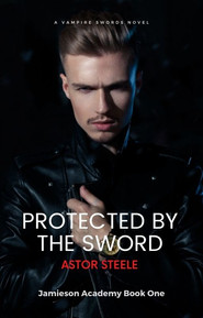 Protected By The Sword (Vampire Swords Jamieson Academy)